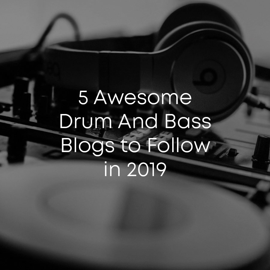 5 Awesome Drum And Bass Blogs to Follow in 2019